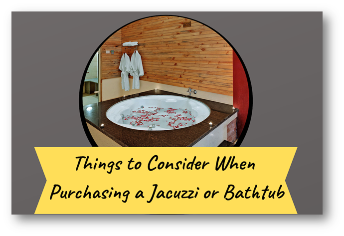 Which Are Top Deciding Factors to Consider When Planning to Buy a Jacuzzi or Bathtub?